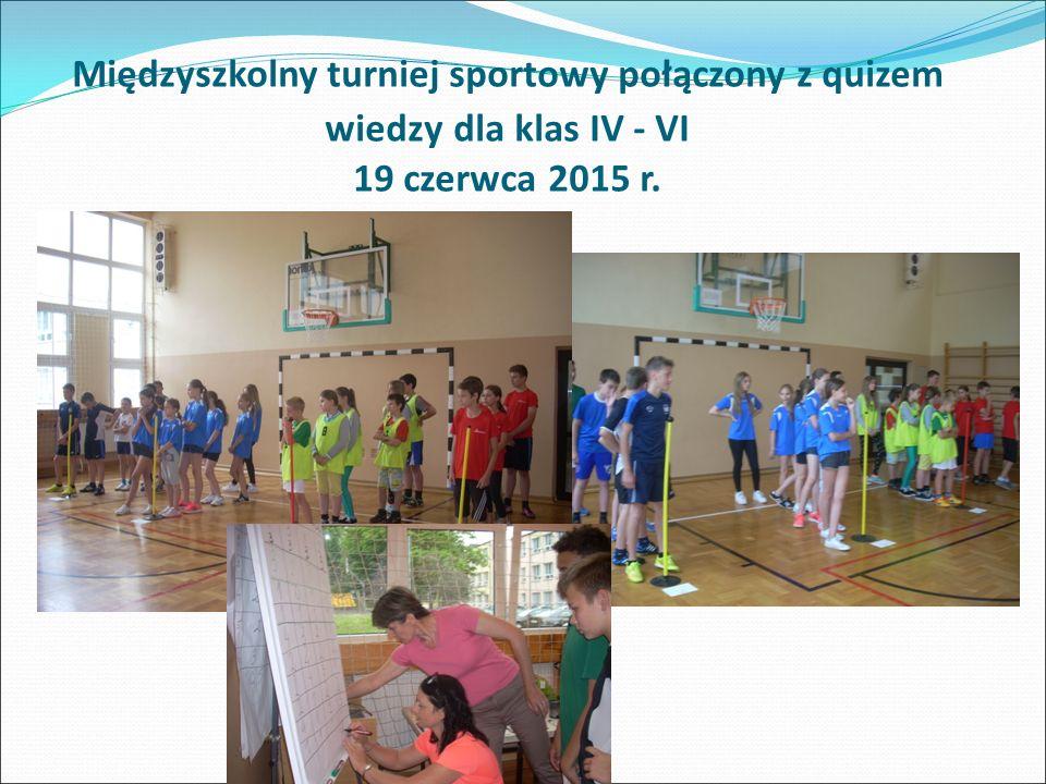 Międzyszkolny turniej sportowy połączony z quizem wiedzy dla klas IV - VI 19 czerwca 2015 r.