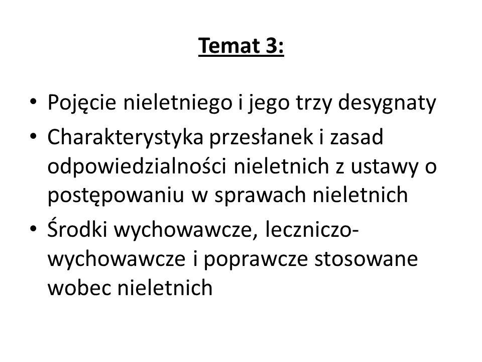Temat 3: Pojęcie nieletniego i jego trzy desygnaty Charakterystyka przesłanek i zasad odpowiedzialności nieletnich z ustawy o postępowaniu w sprawach