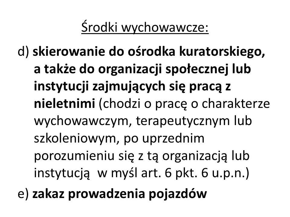 Środki wychowawcze: d) skierowanie do ośrodka kuratorskiego, a także do organizacji społecznej lub instytucji zajmujących się pracą z nieletnimi (chod