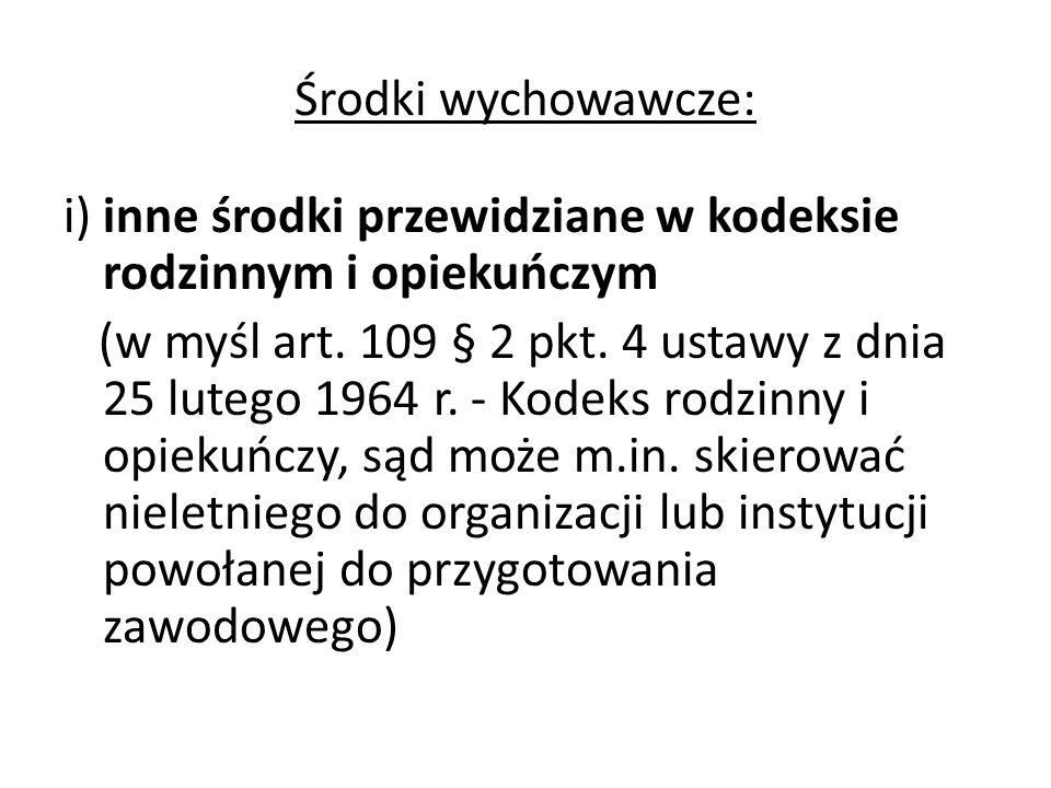 Środki wychowawcze: i) inne środki przewidziane w kodeksie rodzinnym i opiekuńczym (w myśl art. 109 § 2 pkt. 4 ustawy z dnia 25 lutego 1964 r. - Kodek