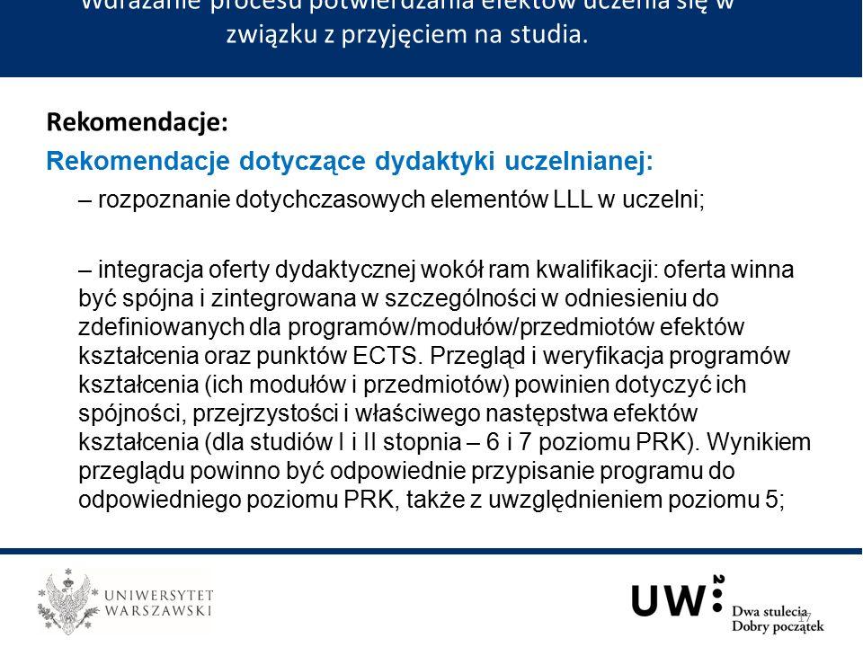 Rekomendacje: Rekomendacje dotyczące dydaktyki uczelnianej: – rozpoznanie dotychczasowych elementów LLL w uczelni; – integracja oferty dydaktycznej wokół ram kwalifikacji: oferta winna być spójna i zintegrowana w szczególności w odniesieniu do zdefiniowanych dla programów/modułów/przedmiotów efektów kształcenia oraz punktów ECTS.