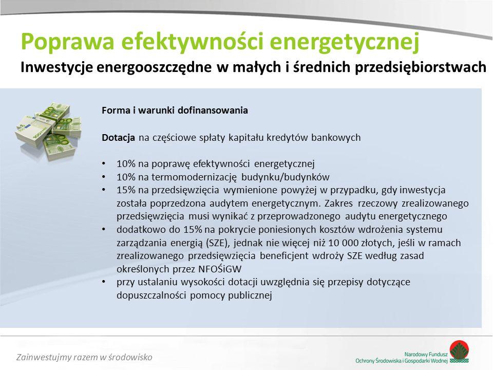 Zainwestujmy razem w środowisko Forma i warunki dofinansowania Dotacja na częściowe spłaty kapitału kredytów bankowych 10% na poprawę efektywności energetycznej 10% na termomodernizację budynku/budynków 15% na przedsięwzięcia wymienione powyżej w przypadku, gdy inwestycja została poprzedzona audytem energetycznym.