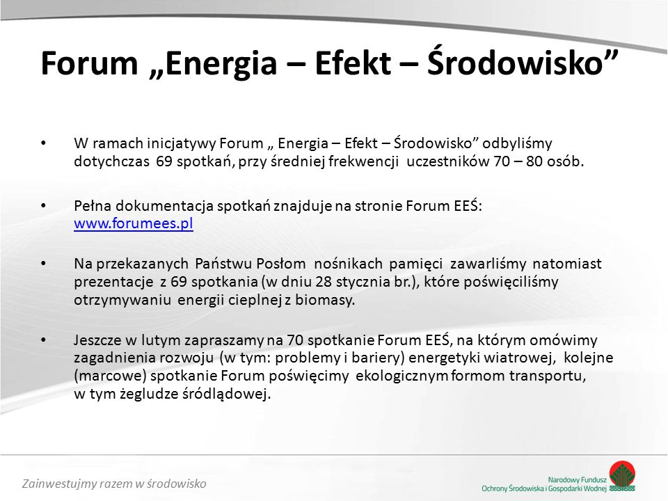 """Zainwestujmy razem w środowisko Forum """"Energia – Efekt – Środowisko W ramach inicjatywy Forum """" Energia – Efekt – Środowisko odbyliśmy dotychczas 69 spotkań, przy średniej frekwencji uczestników 70 – 80 osób."""