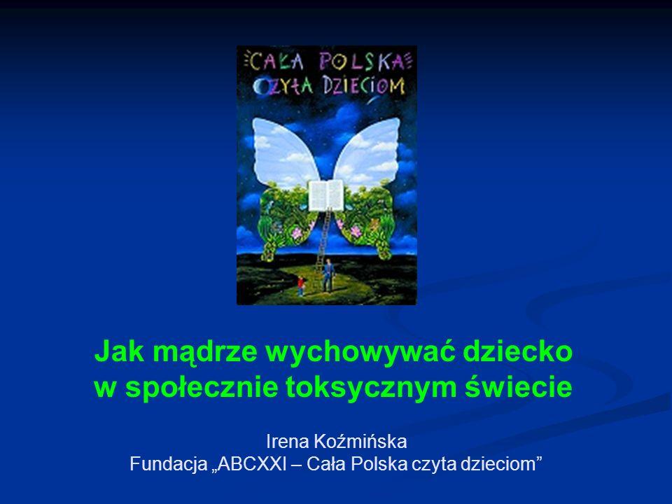 """Irena Koźmińska Fundacja """"ABCXXI – Cała Polska czyta dzieciom"""" Jak mądrze wychowywać dziecko w społecznie toksycznym świecie"""