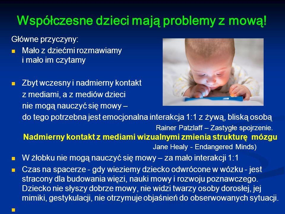 Współczesne dzieci mają problemy z mową! Główne przyczyny: Mało z dziećmi rozmawiamy i mało im czytamy Zbyt wczesny i nadmierny kontakt z mediami, a z
