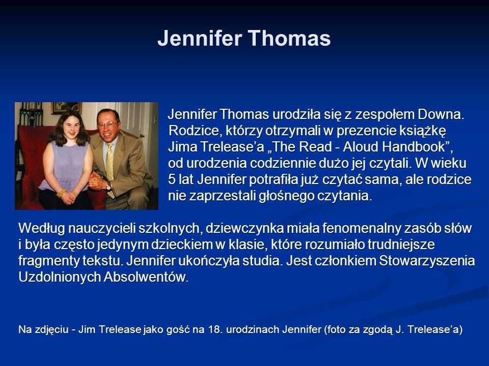 """Jennifer Thomas Jennifer Thomas urodziła się z zespołem Downa. Rodzice, którzy otrzymali w prezencie książkę Jima Trelease'a """"The Read - Aloud Handboo"""