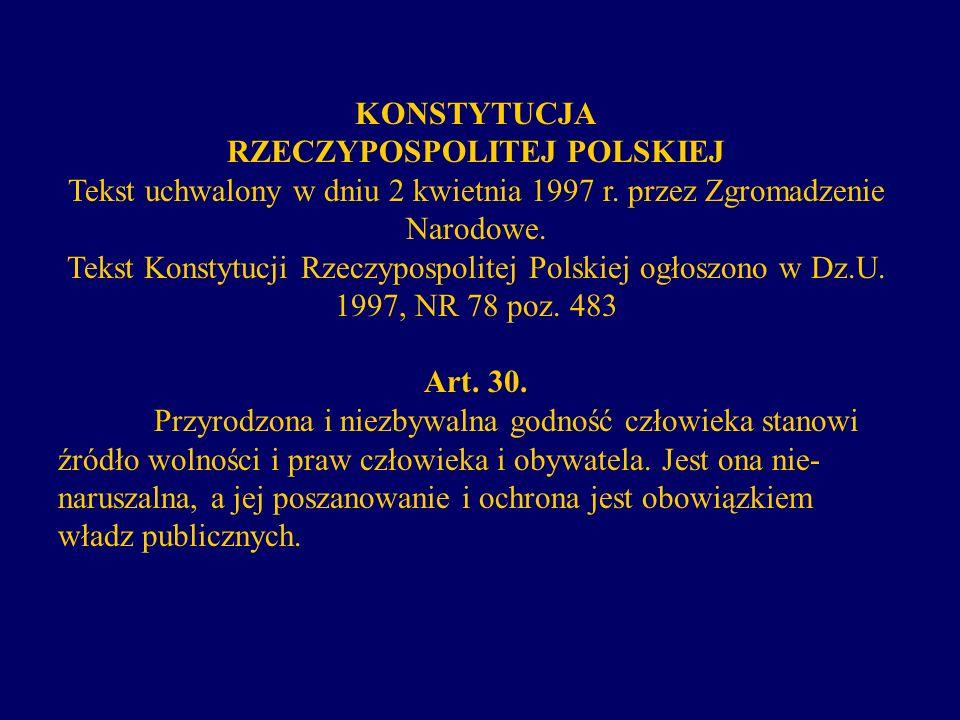 KONSTYTUCJA RZECZYPOSPOLITEJ POLSKIEJ Tekst uchwalony w dniu 2 kwietnia 1997 r. przez Zgromadzenie Narodowe. Tekst Konstytucji Rzeczypospolitej Polski