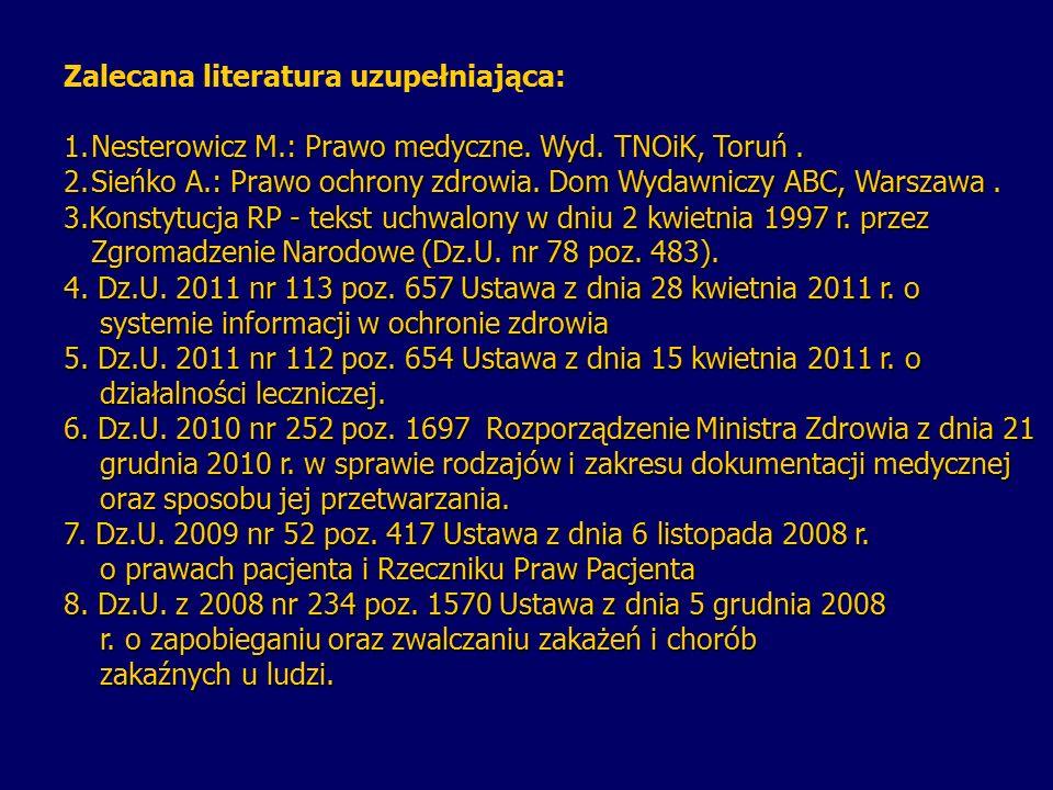 Zalecana literatura uzupełniająca: 1. Nesterowicz M.: Prawo medyczne. Wyd. TNOiK, Toruń. 2. Sieńko A.: Prawo ochrony zdrowia. Dom Wydawniczy ABC, Wars