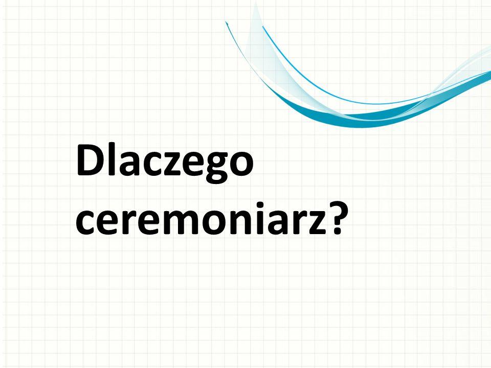 Dlaczego ceremoniarz?