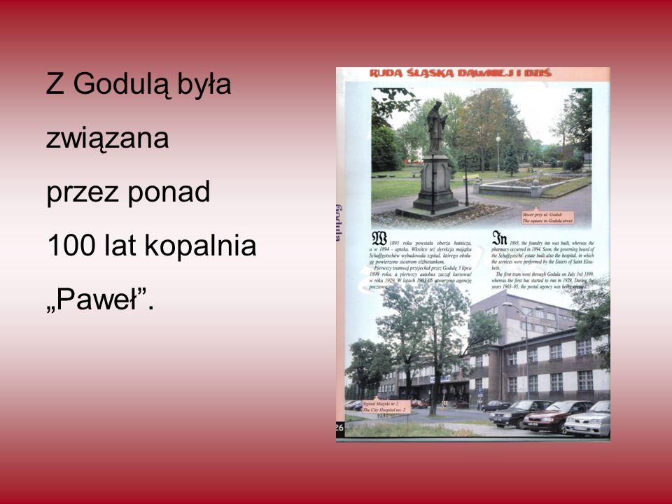 """Z Godulą była związana przez ponad 100 lat kopalnia """"Paweł""""."""