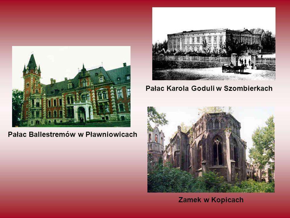 Pałac Karola Goduli w Szombierkach Pałac Ballestremów w Pławniowicach Zamek w Kopicach