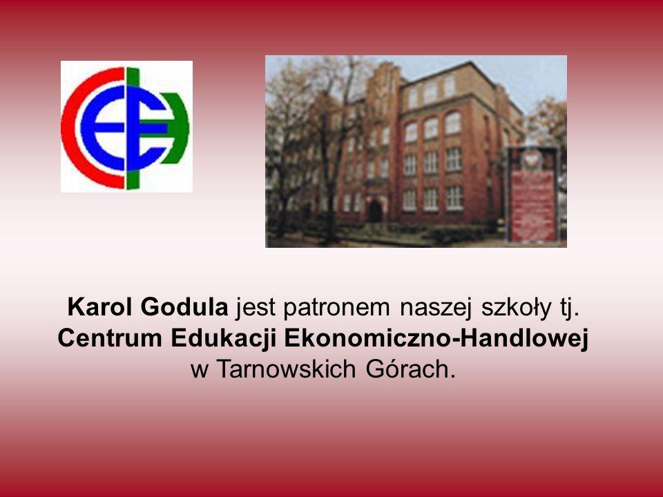 Karol Godula jest patronem naszej szkoły tj. Centrum Edukacji Ekonomiczno-Handlowej w Tarnowskich Górach.