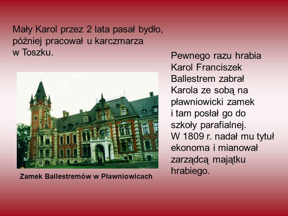 Mały Karol przez 2 lata pasał bydło, później pracował u karczmarza w Toszku. Pewnego razu hrabia Karol Franciszek Ballestrem zabrał Karola ze sobą na