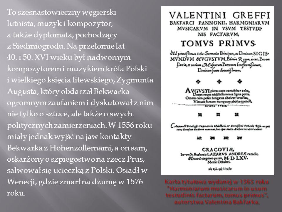 To szesnastowieczny węgierski lutnista, muzyk i kompozytor, a także dyplomata, pochodzący z Siedmiogrodu.