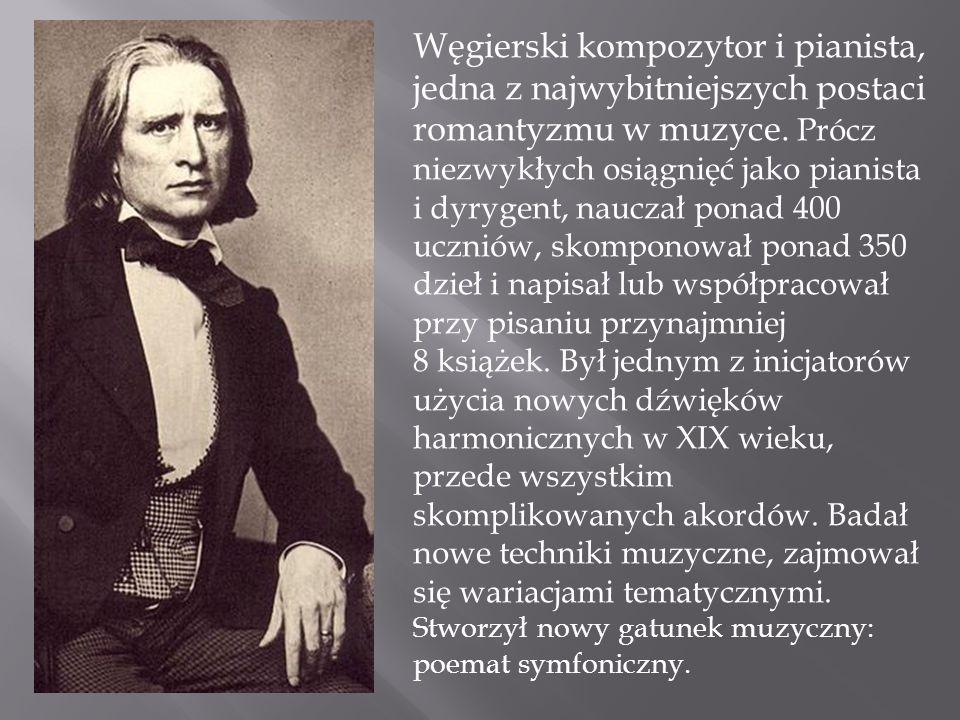 Węgierski kompozytor i pianista, jedna z najwybitniejszych postaci romantyzmu w muzyce. Prócz niezwykłych osiągnięć jako pianista i dyrygent, nauczał