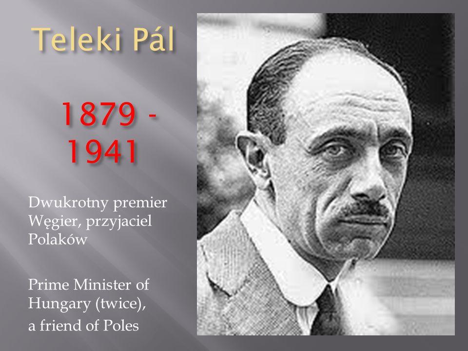 Teleki Pál 1879 - 1941 Dwukrotny premier Węgier, przyjaciel Polaków Prime Minister of Hungary (twice), a friend of Poles