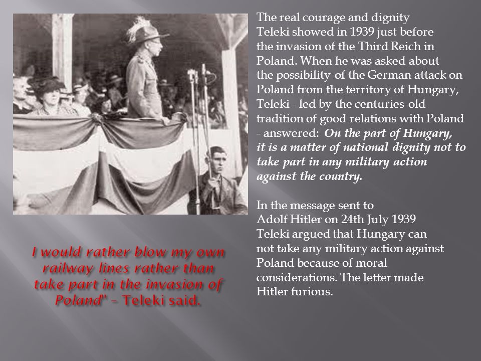 The real courage and dignity Teleki showed in 1939 just before the invasion of the Third Reich in Poland.