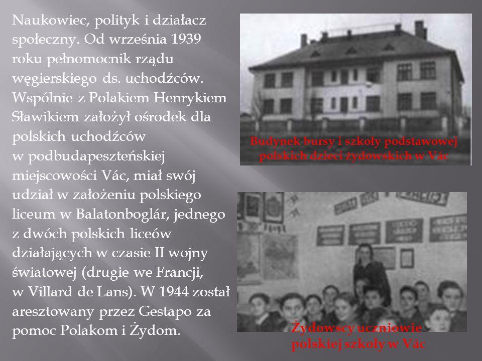 Naukowiec, polityk i działacz społeczny. Od września 1939 roku pełnomocnik rządu węgierskiego ds. uchodźców. Wspólnie z Polakiem Henrykiem Sławikiem z
