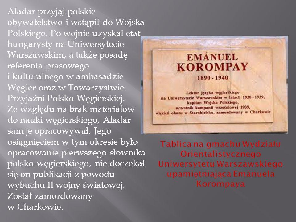 Aladar przyjął polskie obywatelstwo i wstąpił do Wojska Polskiego. Po wojnie uzyskał etat hungarysty na Uniwersytecie Warszawskim, a także posadę refe