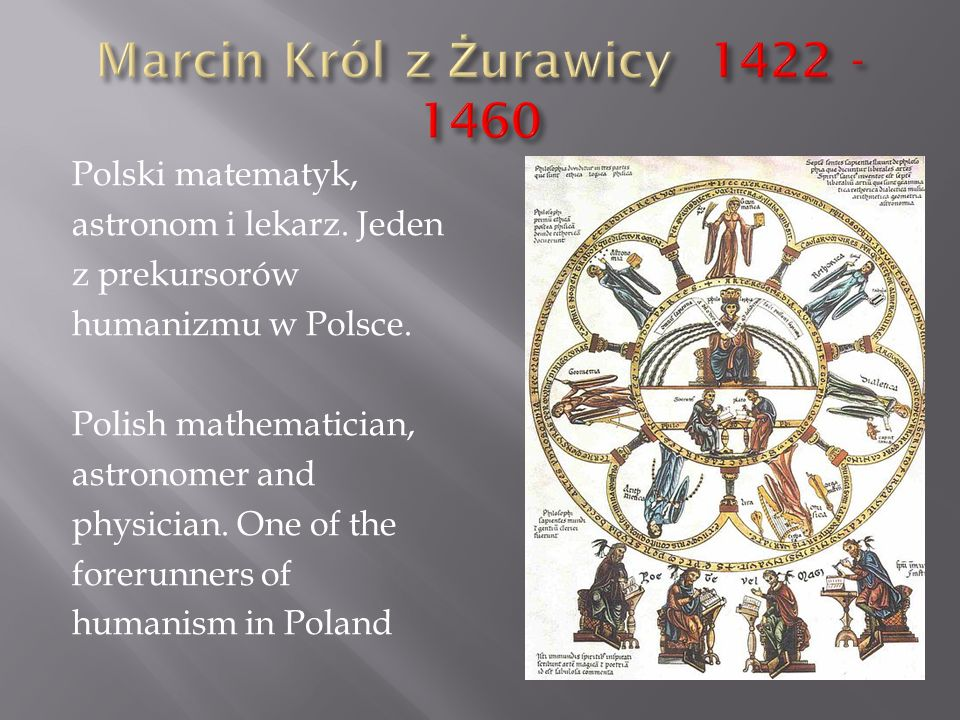 Polski matematyk, astronom i lekarz. Jeden z prekursorów humanizmu w Polsce. Polish mathematician, astronomer and physician. One of the forerunners of