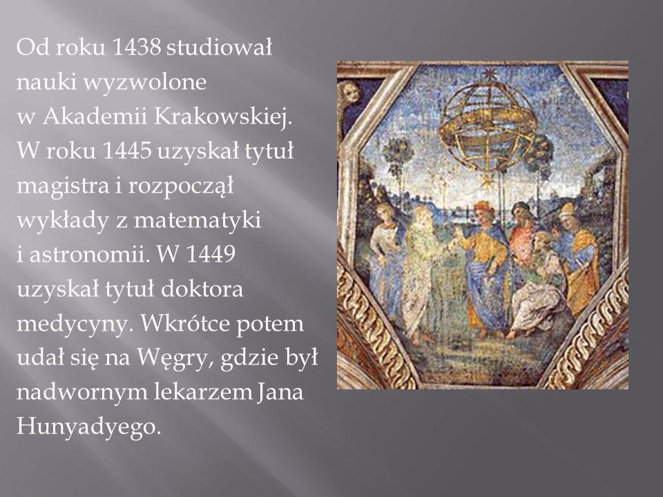 Od roku 1438 studiował nauki wyzwolone w Akademii Krakowskiej. W roku 1445 uzyskał tytuł magistra i rozpoczął wykłady z matematyki i astronomii. W 144