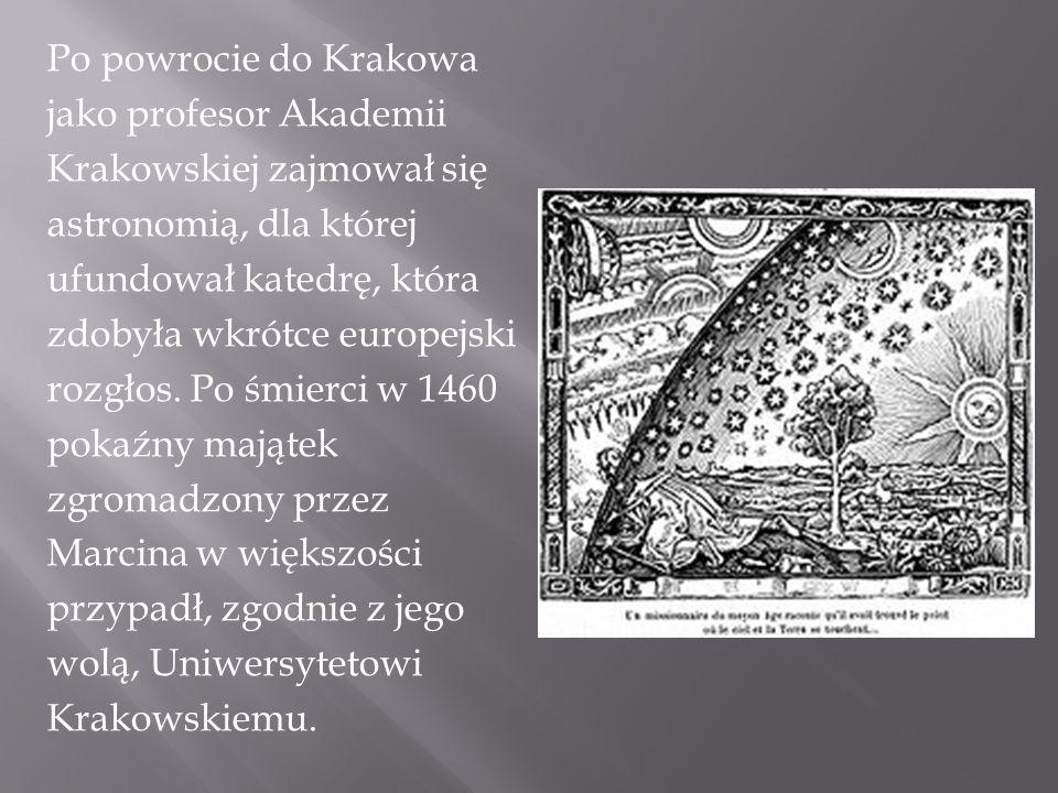 Po powrocie do Krakowa jako profesor Akademii Krakowskiej zajmował się astronomią, dla której ufundował katedrę, która zdobyła wkrótce europejski rozg