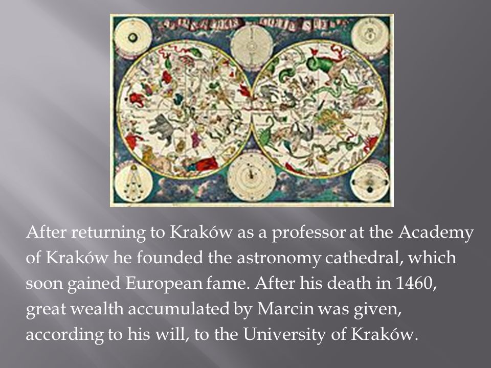 After returning to Kraków as a professor at the Academy of Kraków he founded the astronomy cathedral, which soon gained European fame.