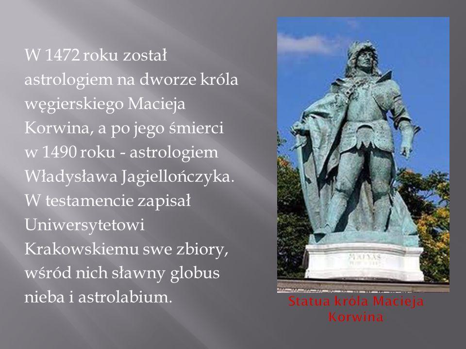 W 1472 roku został astrologiem na dworze króla węgierskiego Macieja Korwina, a po jego śmierci w 1490 roku - astrologiem Władysława Jagiellończyka.