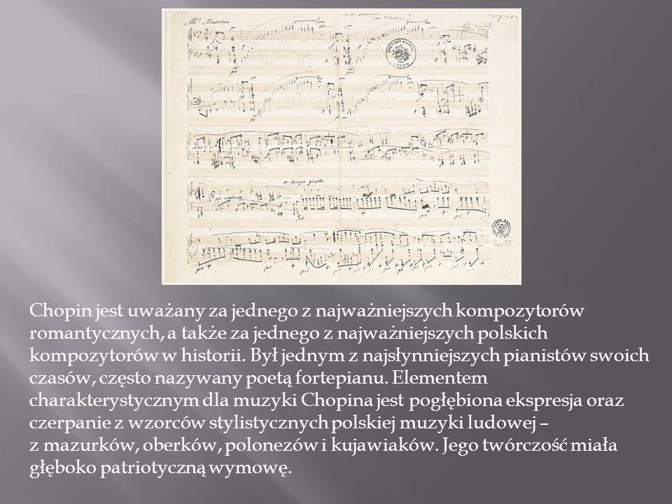 Chopin jest uważany za jednego z najważniejszych kompozytorów romantycznych, a także za jednego z najważniejszych polskich kompozytorów w historii.