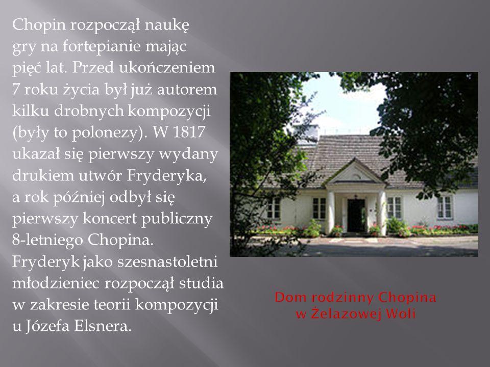 Chopin rozpoczął naukę gry na fortepianie mając pięć lat. Przed ukończeniem 7 roku życia był już autorem kilku drobnych kompozycji (były to polonezy).
