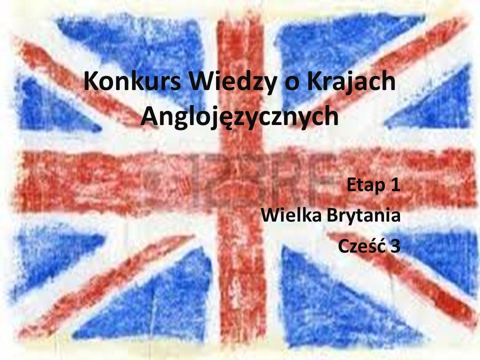 Konkurs Wiedzy o Krajach Anglojęzycznych Etap 1 Wielka Brytania Cześć 3