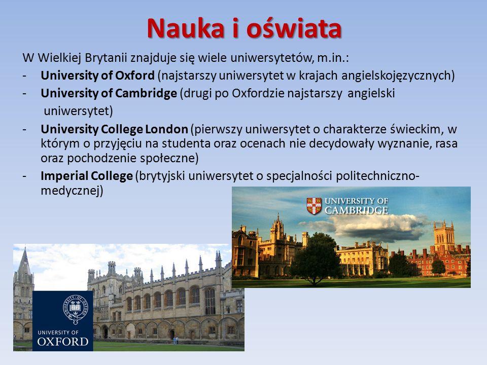 Nauka i oświata W Wielkiej Brytanii znajduje się wiele uniwersytetów, m.in.: -University of Oxford (najstarszy uniwersytet w krajach angielskojęzycznych) -University of Cambridge (drugi po Oxfordzie najstarszy angielski uniwersytet) -University College London (pierwszy uniwersytet o charakterze świeckim, w którym o przyjęciu na studenta oraz ocenach nie decydowały wyznanie, rasa oraz pochodzenie społeczne) -Imperial College (brytyjski uniwersytet o specjalności politechniczno- medycznej)