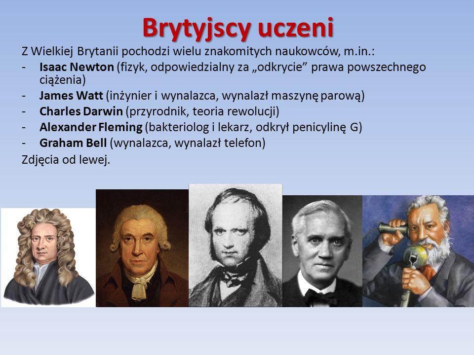 """Brytyjscy uczeni Z Wielkiej Brytanii pochodzi wielu znakomitych naukowców, m.in.: -Isaac Newton (fizyk, odpowiedzialny za """"odkrycie prawa powszechnego ciążenia) -James Watt (inżynier i wynalazca, wynalazł maszynę parową) -Charles Darwin (przyrodnik, teoria rewolucji) -Alexander Fleming (bakteriolog i lekarz, odkrył penicylinę G) -Graham Bell (wynalazca, wynalazł telefon) Zdjęcia od lewej."""