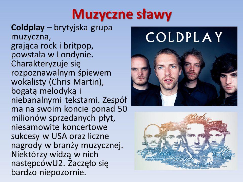 Muzyczne sławy Coldplay – brytyjska grupa muzyczna, grająca rock i britpop, powstała w Londynie.
