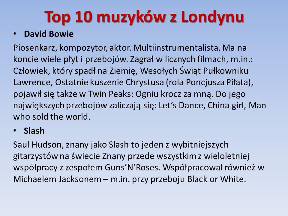 Top 10 muzyków z Londynu David Bowie Piosenkarz, kompozytor, aktor.