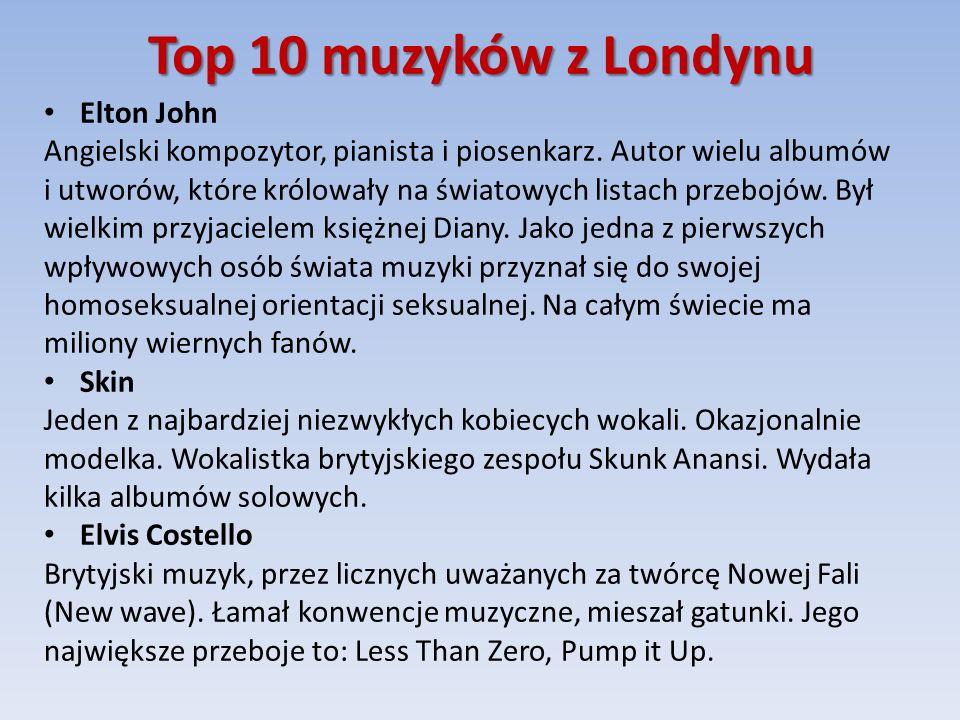 Top 10 muzyków z Londynu Elton John Angielski kompozytor, pianista i piosenkarz.