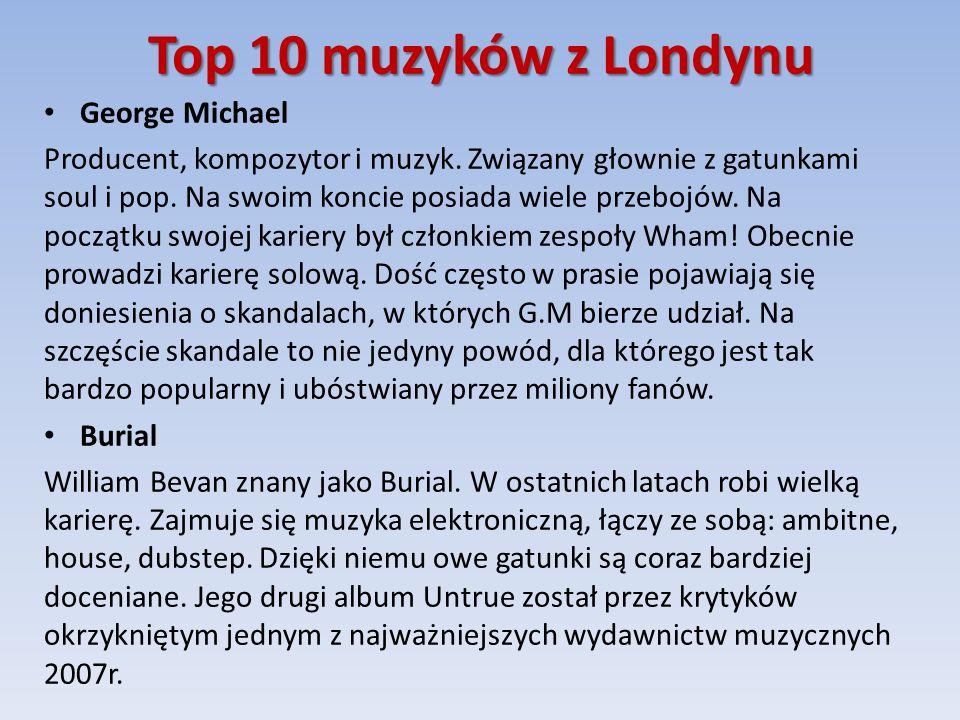 Top 10 muzyków z Londynu George Michael Producent, kompozytor i muzyk.