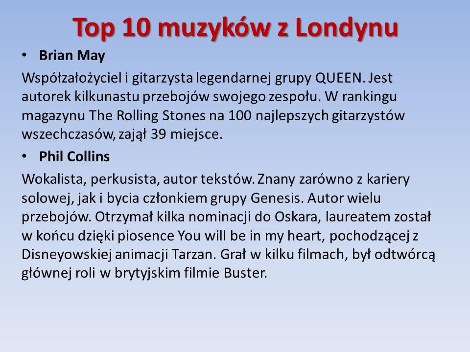 Top 10 muzyków z Londynu Brian May Współzałożyciel i gitarzysta legendarnej grupy QUEEN.