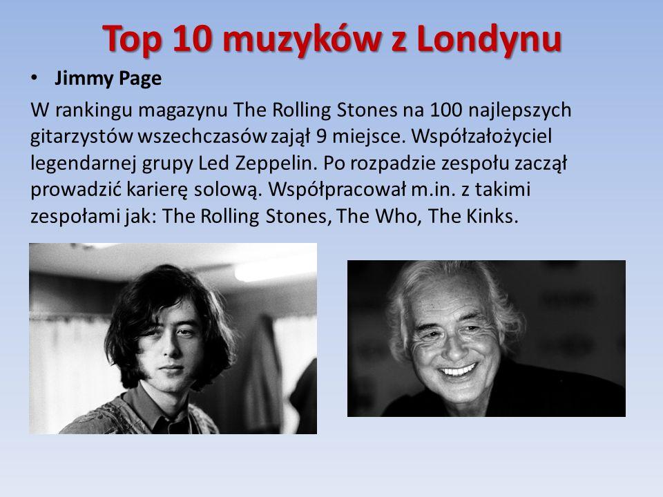 Top 10 muzyków z Londynu Jimmy Page W rankingu magazynu The Rolling Stones na 100 najlepszych gitarzystów wszechczasów zajął 9 miejsce.