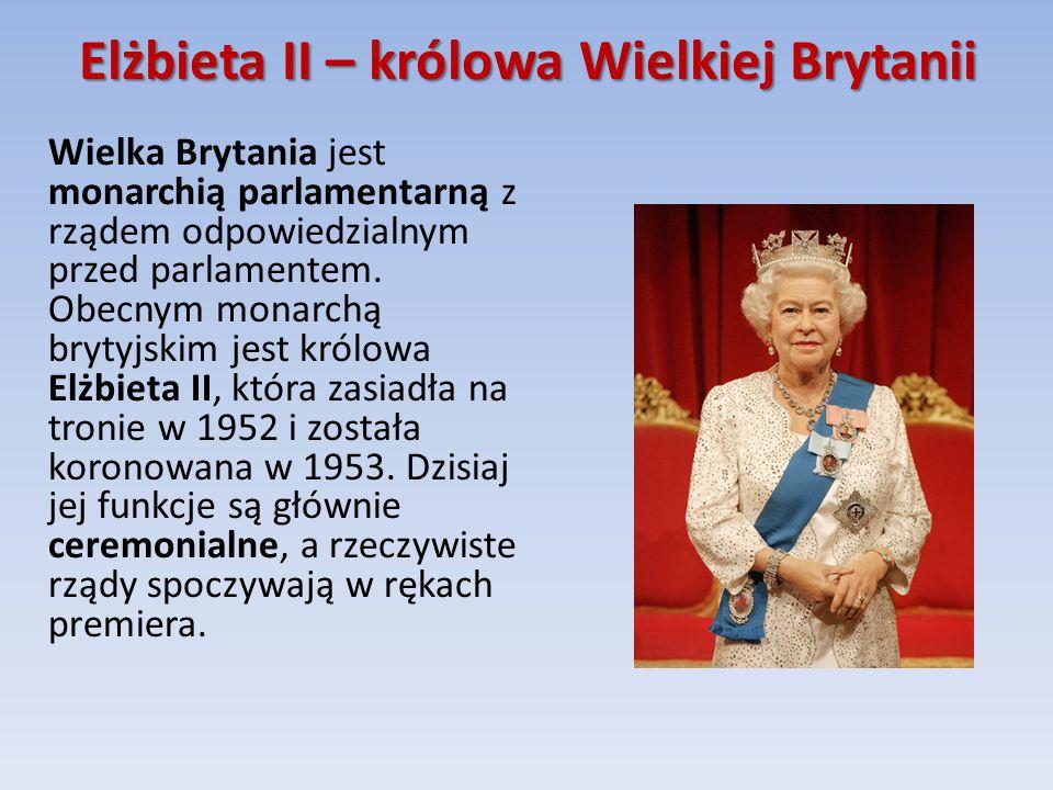 Elżbieta II – królowa Wielkiej Brytanii Wielka Brytania jest monarchią parlamentarną z rządem odpowiedzialnym przed parlamentem.