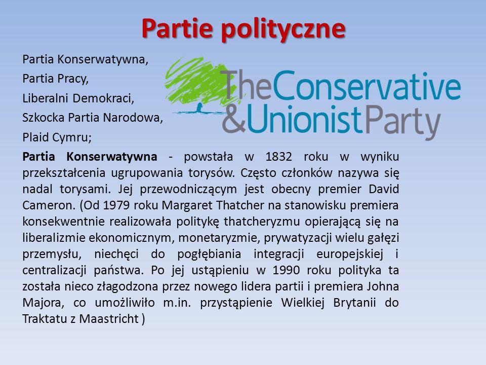 Partie polityczne Partia Konserwatywna, Partia Pracy, Liberalni Demokraci, Szkocka Partia Narodowa, Plaid Cymru; Partia Konserwatywna - powstała w 1832 roku w wyniku przekształcenia ugrupowania torysów.