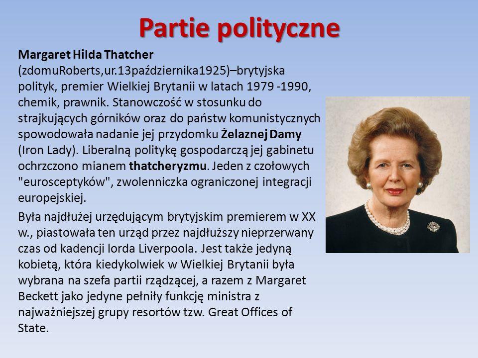 Partie polityczne Margaret Hilda Thatcher (zdomuRoberts,ur.13października1925)–brytyjska polityk, premier Wielkiej Brytanii w latach 1979 -1990, chemik, prawnik.
