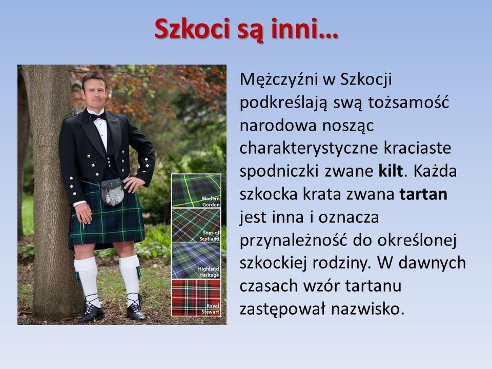 Szkoci są inni… Mężczyźni w Szkocji podkreślają swą tożsamość narodowa nosząc charakterystyczne kraciaste spodniczki zwane kilt.