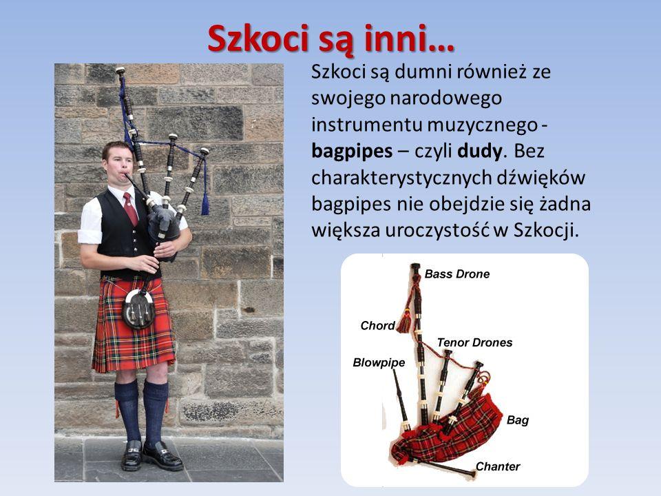 Szkoci są inni… Szkoci są dumni również ze swojego narodowego instrumentu muzycznego - bagpipes – czyli dudy.