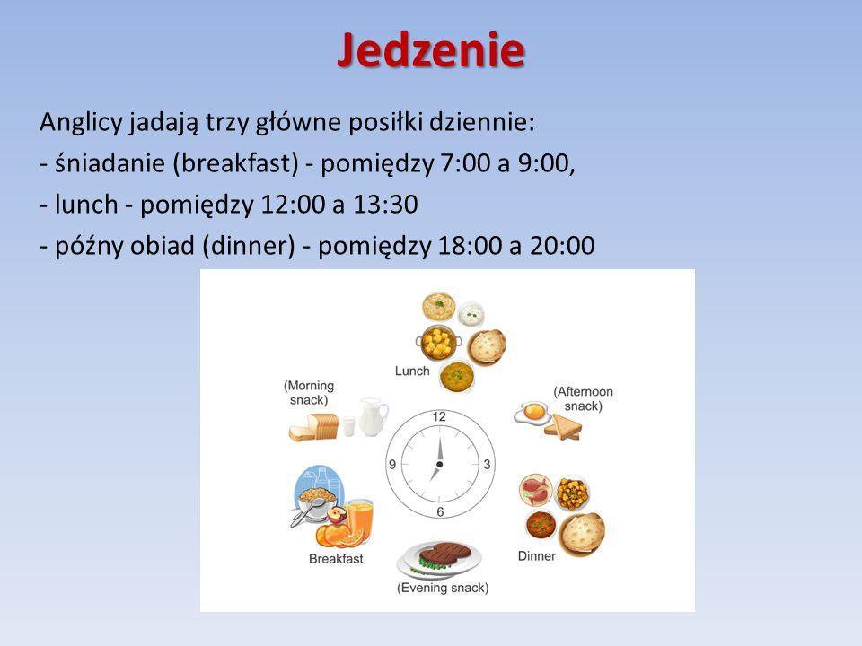 Jedzenie Anglicy jadają trzy główne posiłki dziennie: - śniadanie (breakfast) - pomiędzy 7:00 a 9:00, - lunch - pomiędzy 12:00 a 13:30 - późny obiad (dinner) - pomiędzy 18:00 a 20:00