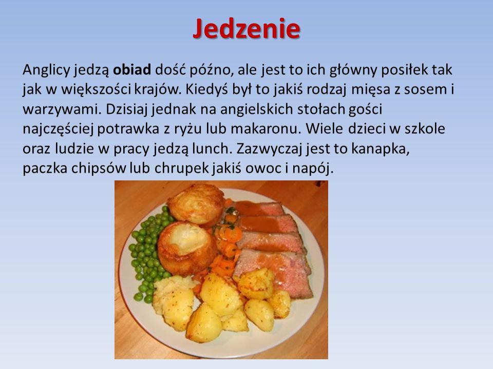 Jedzenie Anglicy jedzą obiad dość późno, ale jest to ich główny posiłek tak jak w większości krajów.