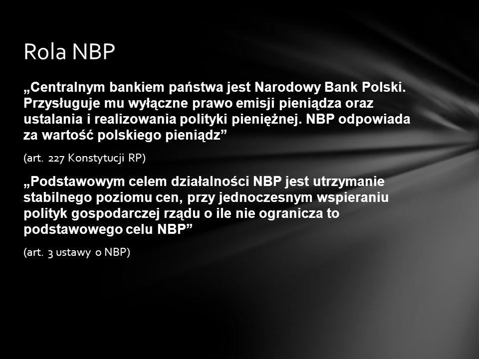 """""""Centralnym bankiem państwa jest Narodowy Bank Polski. Przysługuje mu wyłączne prawo emisji pieniądza oraz ustalania i realizowania polityki pieniężne"""