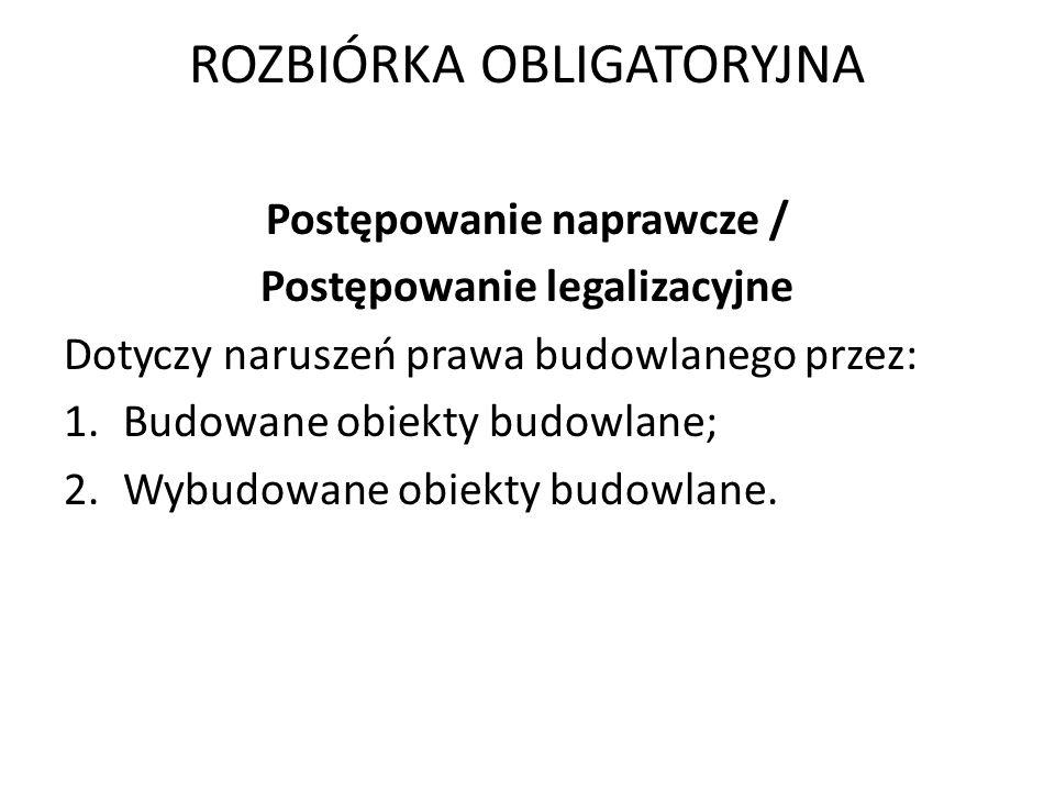 ROZBIÓRKA OBLIGATORYJNA Postępowanie legalizacyjne dot.