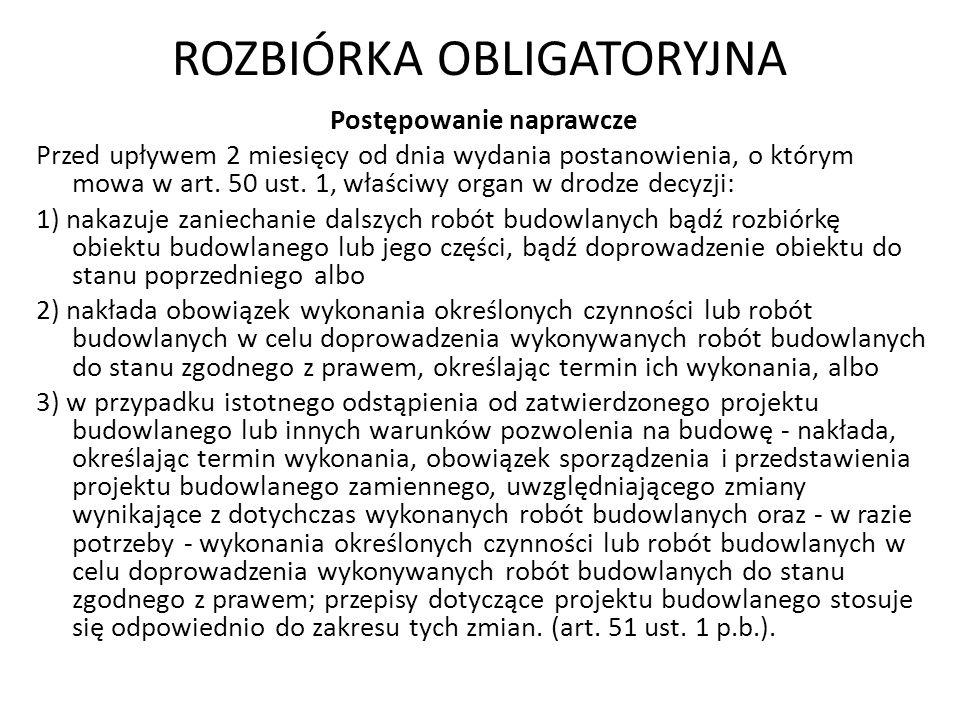 ROZBIÓRKA OBLIGATORYJNA Postępowanie naprawcze Przed upływem 2 miesięcy od dnia wydania postanowienia, o którym mowa w art. 50 ust. 1, właściwy organ