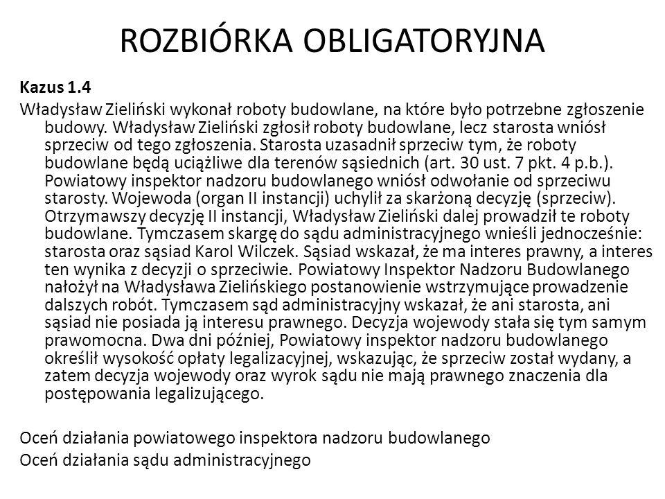 ROZBIÓRKA OBLIGATORYJNA Kazus 1.4 Władysław Zieliński wykonał roboty budowlane, na które było potrzebne zgłoszenie budowy. Władysław Zieliński zgłosił